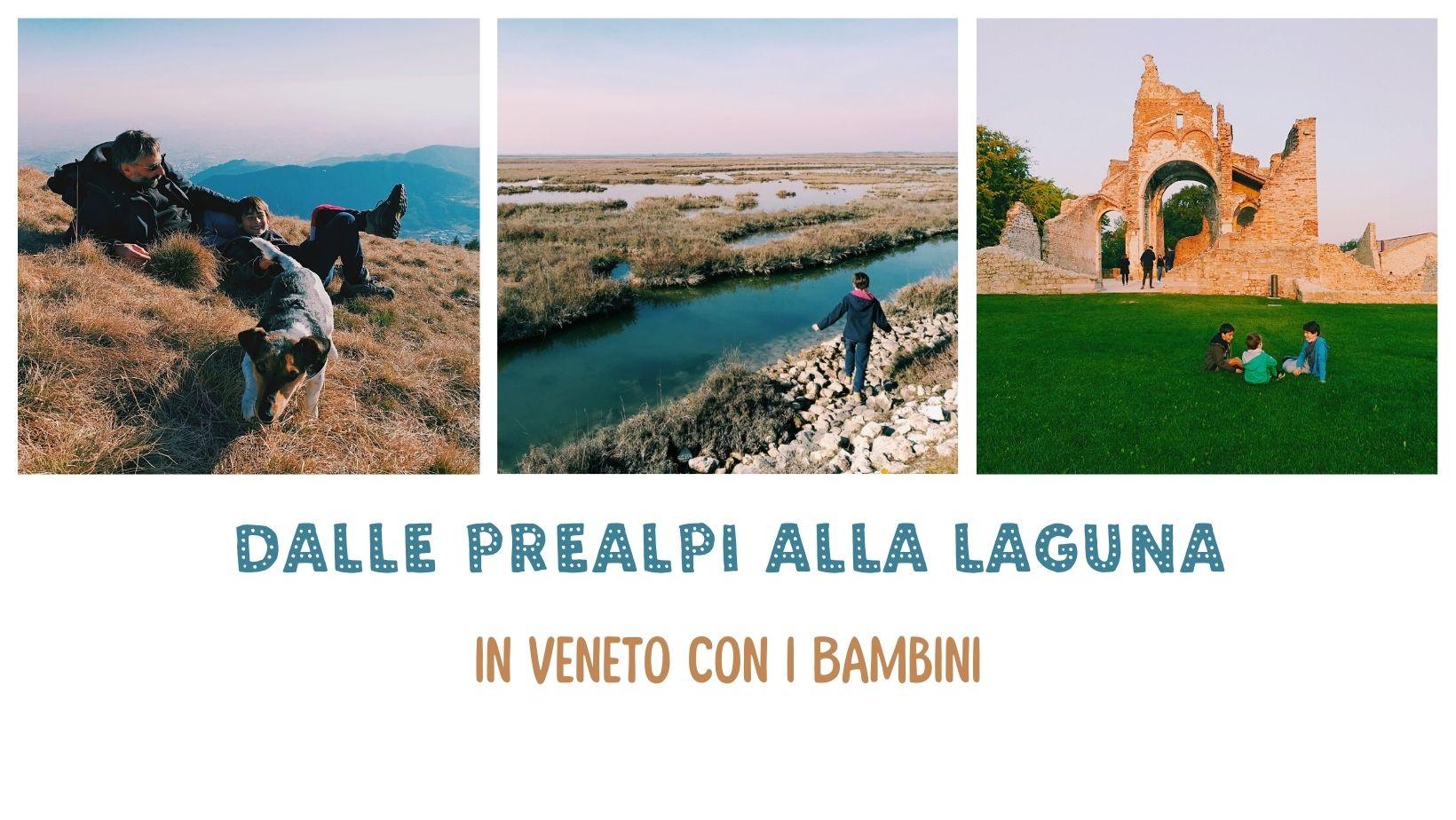Veneto passeggiate bambini Dalle Prealpi alla laguna